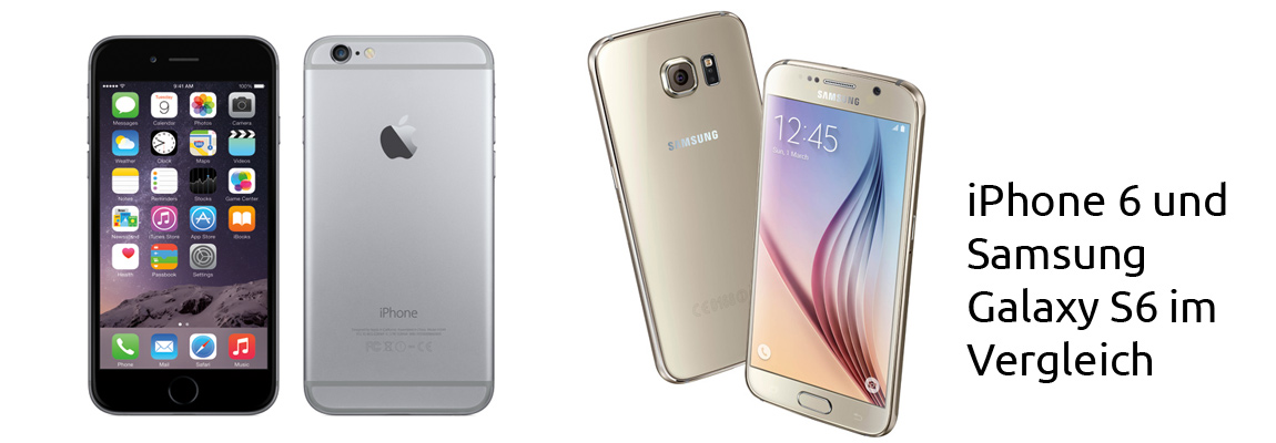 Samsung Galaxy S6 vs. iPhone 6 – Der ultimative Vergleich